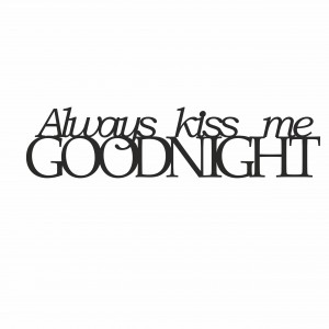 Napis na ścianę ALWAYS KISS ME GOODNIGHT