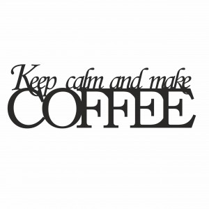 Napis na ścianę KEEP CALM AND MAKE COFFEE